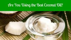 Forever Beautiful Forever Young: Are You Using the Best Quality Coconut Oil For Your Natural Hair?