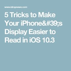 5 Tricks to Make Your iPhone's Display Easier to Read in iOS 10.3
