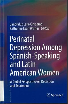 Perinatal Depression among Spanish-Speaking and Latin American Women : A Global Perspective on Detection and Treatment / edited by Sandraluz Lara-Cinisomo, Katherine Leah Wisner