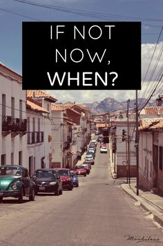 Inspirational Travel Quotes: If not now, when?