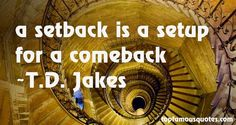 A Setback Is Set Up For A Comeback - T.D Jakes. #Quote