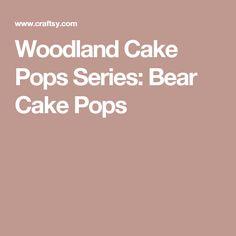 Woodland Cake Pops Series: Bear Cake Pops