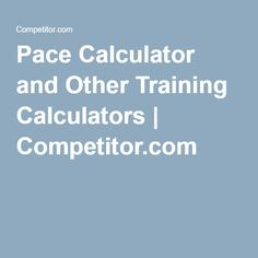 Pace Calculator and Other Training Calculators | Competitor.com