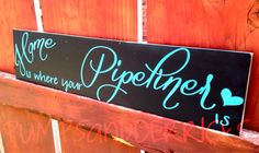 24x6 Home is where your Pipeliner is sign by PUMPSandDERRICKS, $30.00