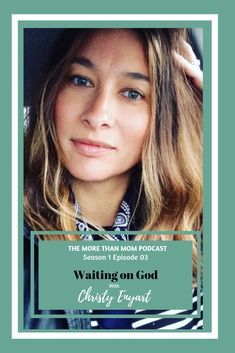 The More Than Mom Podcast: In the Waiting with Christy Enyart on Apple Podcasts Waiting On God, North Western, Big Move, Ontario, Label, This Or That Questions, Canada, California, Community