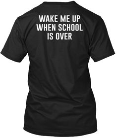 Wake me up when school's over...