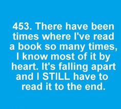"""Bookworm's problem 453. There are books that I want to re-read, but I don't because I don't want to say again """"I finished it. And now?"""""""