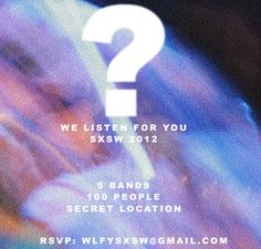 Secret parties happen throughout SXSW, but here's a sneak peek at We Listen For You's party. RSVP to see if there is still room.