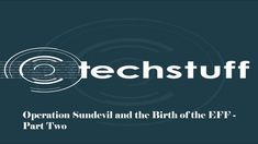 TechStuff   Operation Sundevil and the Birth of the EFF - Part Two