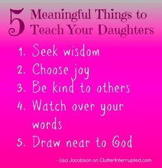 What are those powerful lessons we can pass on to our daughters? 5 Meaningful Things to Teach Your Daughters