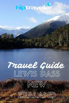 HIP Traveler Travel Guide to Through Lewis Pass, New Zealand || If you like nature, there aren't many better places in the world to visit than New Zealand. And, what better way to see the country's incredible diversity than to cut right across its midriff, from east to west, coast to coast?
