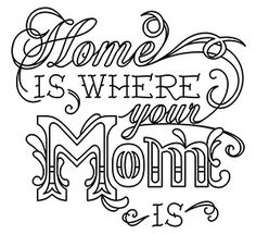 """Home Is Where Your Mom Is""  Stitch a sweet tribute to Mom with this typographic design. Downloads as a PDF. Use pattern transfer paper to trace design for hand-stitching.  -  UTH6346 (Hand Embroidery)  00452995-050713-0940-8"