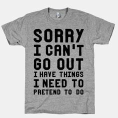 Sorry I Can't Go Out I Have Things I... | T-Shirts, Tank Tops, Sweatshirts and Hoodies | HUMAN