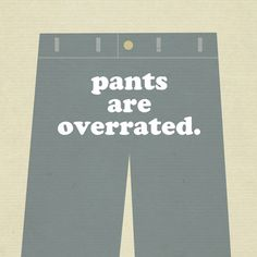 seriously, i hate pants