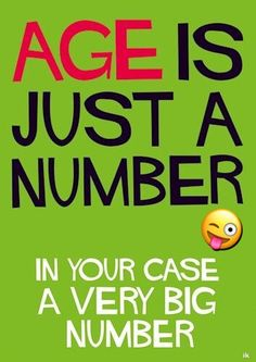 Age is just a number Happy Birthday Happy Birthday Wishes Happy Birthday Quotes Happy Birthday Messages From Birthday Birthday Wishes Funny, Happy Birthday Pictures, Happy Birthday Messages, Happy Birthday Quotes, Happy Birthday Greetings, Birthday Sayings, Funny Happy Birthdays, Happy Birthday Funny Humorous, Funny Quotes