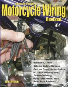 Advanced Custom Motorcycle Wiring Revised, Book Review http://www.bikernet.com/pages/_Advanced_Custom_Motorcycle_Wiring_Revised.aspx