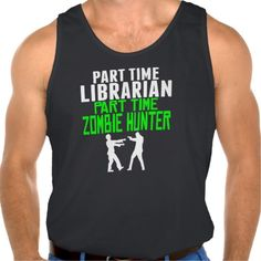 Librarian Part Time Zombie Hunter Tank Top Tank Tops