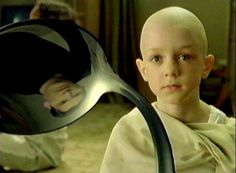 """Do not try and bend the spoon. That's impossible. Instead... only try to realize the truth.""  -The Matrix"