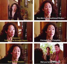 Cristina: Yea hi, did you bring liquor? Joe: No, I brought pie. Pumpkin. Cristina: You're a bartender how did you not bring liquor? Joe: Did you bring scalpels?