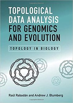 Topological Data Analysis for Genomics and Evolution: Topology in Biology 1st Edition by Raúl Rabadán ISBN-13: 978-1107159549 ISBN-10: 1107159547