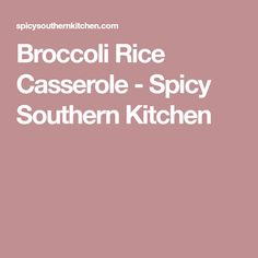 Broccoli Rice Casserole - Spicy Southern Kitchen