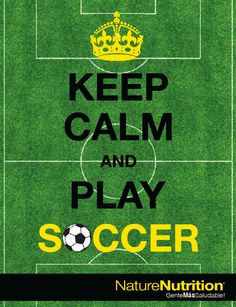 Keep Calm and Play Soccer. #NatureNutrition
