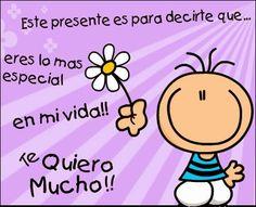 Este presente es para decirte que .... eres lo más especial en mi vida!! Te quiero mucho!!