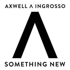 Something New - Axwell Λ Ingrosso