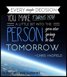 Career Lesson: Every single decision you make turns you a little bit into the person you are going to be tomorrow. #tech #mobile #quote