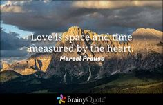 Love is space and time measured by the heart. - Marcel Proust