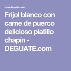 Frijol Blanco Guatemalteco Receta