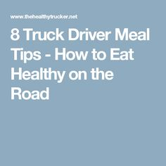 8 Truck Driver Meal Tips - How to Eat Healthy on the Road