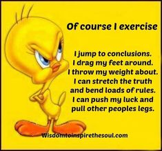 Of course i exercise . Looney Tunes Funny, Looney Tunes Cartoons, Funny Cartoons, Funny Jokes, Funny Cartoon Quotes, Funny Humour, Funny Sayings, Funny Comics, Tweety Bird Quotes