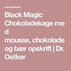 Black Magic Chokoladekagemed mousse,chokolade og bær opskrift | Dr. Oetker