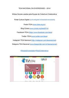 TEIA NACIONAL DA DIVERSIDADE - 2014. Criação de conteúdo e mobilização, com uso de plataformas, programas e mídias livres. Mídias Sociais usadas pela Equipe de Cobertura Colaborativa Portal iTEIA (www.iteia.org.br) Blog Corais (www.corais.org/...) Facebook iTEIA (www.facebook.com/...) Twitter iTEIA (www.twitter.com/...) Instagram TEIA Nacional (instagram.com/...) Diáspora TEIA Nacional (www.diasporabr.co...) #TeiadaDiversidade #TeiaColaborativa