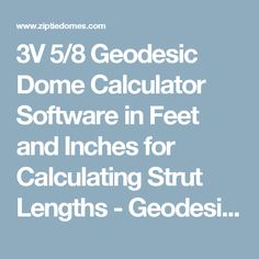 3V 5/8 Geodesic Dome Calculator Software in Feet and Inches for Calculating Strut Lengths - Geodesic Dome Plans