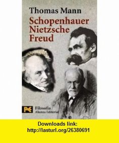 Schopenhauer, Nietzsche, Freud (Humanidades / Humanities) (Spanish Edition) (9788420639123) Thomas Mann , ISBN-10: 8420639125  , ISBN-13: 978-8420639123 ,  , tutorials , pdf , ebook , torrent , downloads , rapidshare , filesonic , hotfile , megaupload , fileserve
