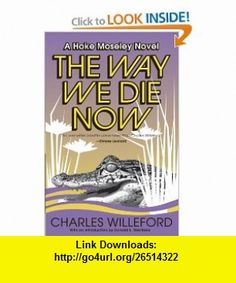 The Way We Die Now (9781400032501) Charles Willeford , ISBN-10: 1400032504  , ISBN-13: 978-1400032501 ,  , tutorials , pdf , ebook , torrent , downloads , rapidshare , filesonic , hotfile , megaupload , fileserve