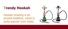 Trendy Hookah is an ancient tradition,which is quite popular even today.