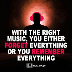 With the right music, you either forget everything or you remember everything. Jokes Pics, Jokes Quotes, Music Quotes, Life Quotes, Memes, Qoutes, Music Love, Music Is Life, My Music