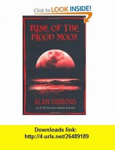 Rise of the Blood Moon (9781842551783) Alan Gibbons , ISBN-10: 1842551787  , ISBN-13: 978-1842551783 ,  , tutorials , pdf , ebook , torrent , downloads , rapidshare , filesonic , hotfile , megaupload , fileserve