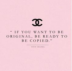 """If you want to be original, be ready to be copied"" - Coco Chanel"
