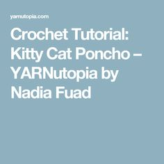 Crochet Tutorial: Kitty Cat Poncho – YARNutopia by Nadia Fuad