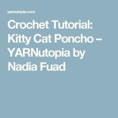 Crochet Tutorial: Kitty Cat Poncho – YARNutopia by Nadia Fuad