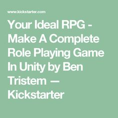 Your Ideal RPG - Make A Complete Role Playing Game In Unity by Ben Tristem — Kickstarter