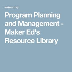 Program Planning and Management - Maker Ed's Resource Library
