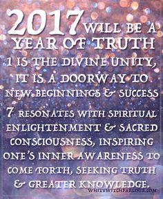 2017, truth, spiritual, awakening, sacred, shaman, witch, mystic, psychic, enlightened, magic, spells, wicca, enchanted, 1, 7, numerology, new beginnings, www.whitewitchparlour.com