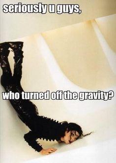 Seriously u guys, who turned off the gravity? Michael Jackson #Meme #MichaelJacksonMeme
