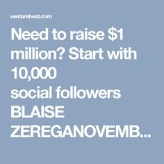 Need to raise $1 million? Start with 10,000 socialfollowers BLAISE ZEREGANOVEMBER 07, 2016 06:25 AM TAGS: CROWDFUNDING, FUNDING DAILY, JOBS ACT, REGULATION CROWDFUNDING, TITLE III, TOP-STORIES, VENTURE CAPITAL  Image Credit: Crowdfund Capital Advisors Five and a half months after the SEC began allowingcrowdfunded investments for startups, it's apparent that it pays to be popular. Entrepreneurs with the largest social networks have tended to be those who raise the most capital — even ifthe…