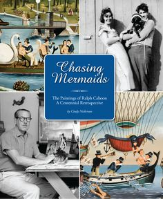 Chasing Mermaids: The Paintings of Ralph Cahoon A Centennial Retrospective by Cindy Nickerson